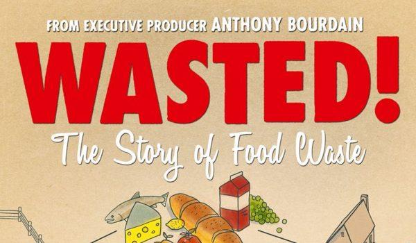 WASTED! The Story of Food Waste: ขยะอาหาร - สารคดีนี้มีคำถามถึงเราทุกคน